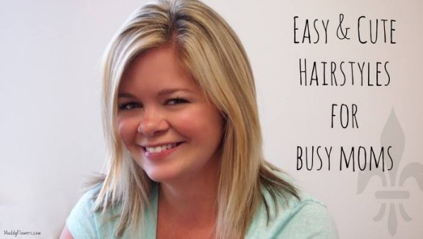 Easy And Cute Hairstyles For Busy Moms